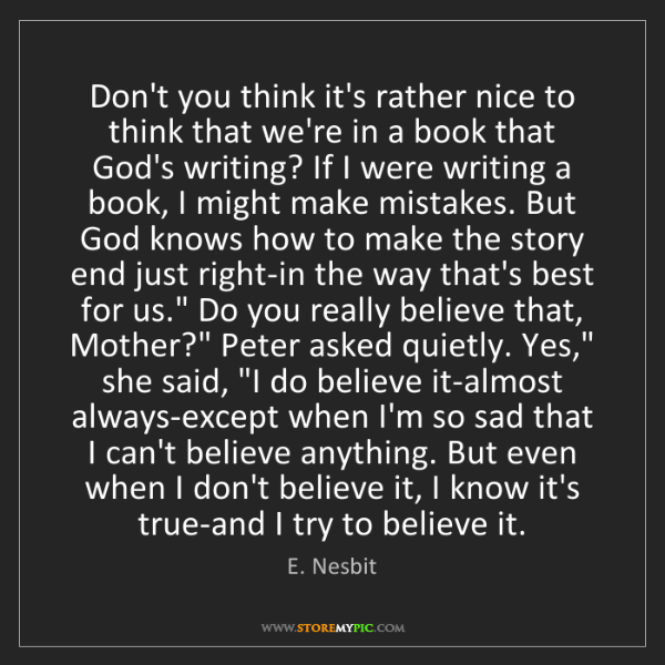 E. Nesbit: Don't you think it's rather nice to think that we're...