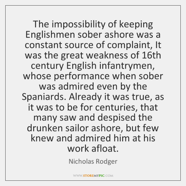 The impossibility of keeping Englishmen sober ashore was a constant source of ...