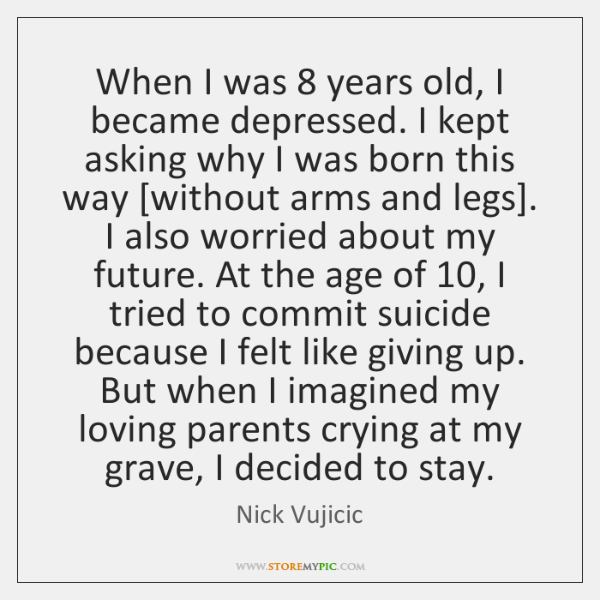 When I was 8 years old, I became depressed. I kept asking why ...
