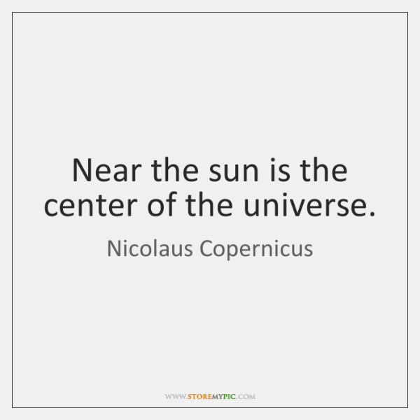 Near the sun is the center of the universe.