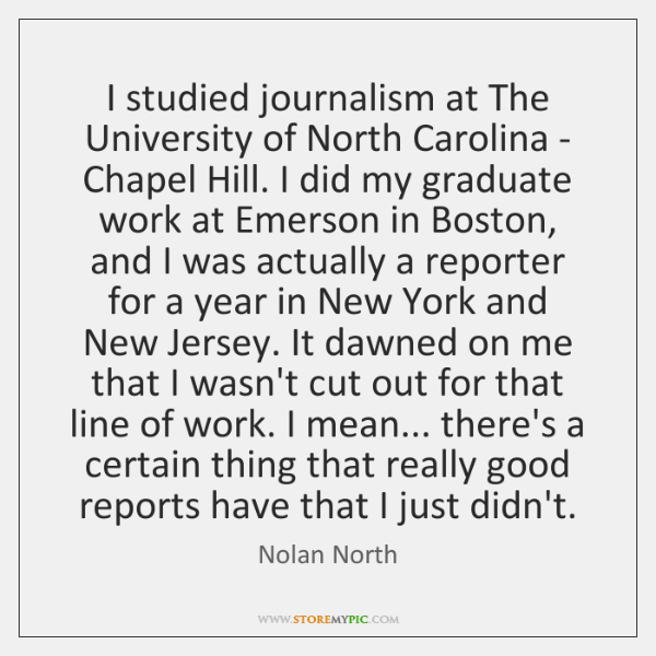 I studied journalism at The University of North Carolina - Chapel Hill. ...