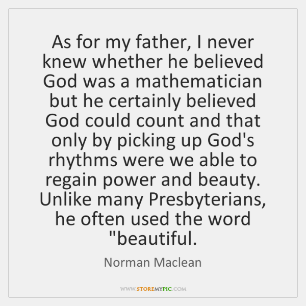 As for my father, I never knew whether he believed God was ...