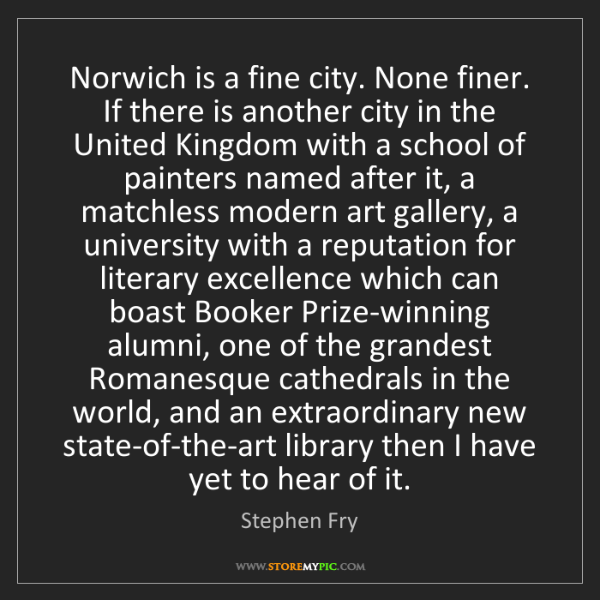 Stephen Fry: Norwich is a fine city. None finer. If there is another...
