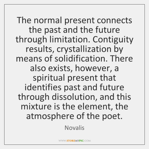 The normal present connects the past and the future through limitation. Contiguity ...