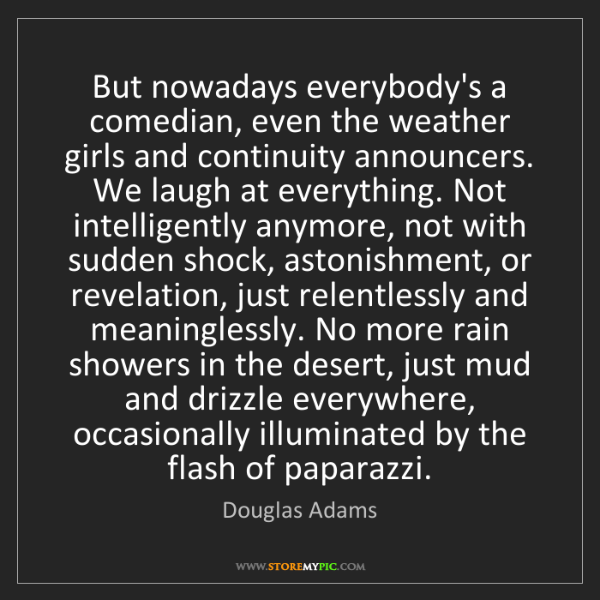 Douglas Adams: But nowadays everybody's a comedian, even the weather...