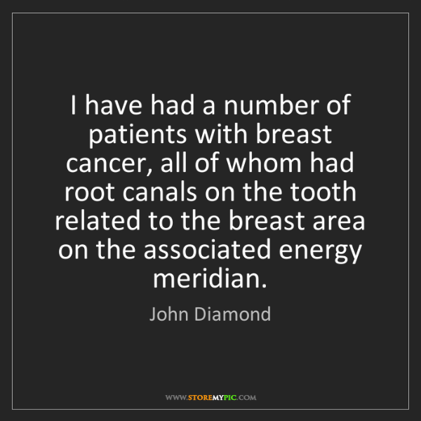 John Diamond: I have had a number of patients with breast cancer, all...