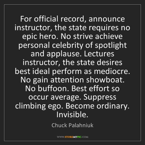 Chuck Palahniuk: For official record, announce instructor, the state requires...