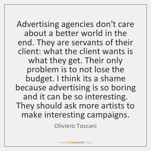 Advertising agencies don't care about a better world in the end. They ...