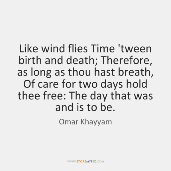Like wind flies Time 'tween birth and death; Therefore, as long as ...