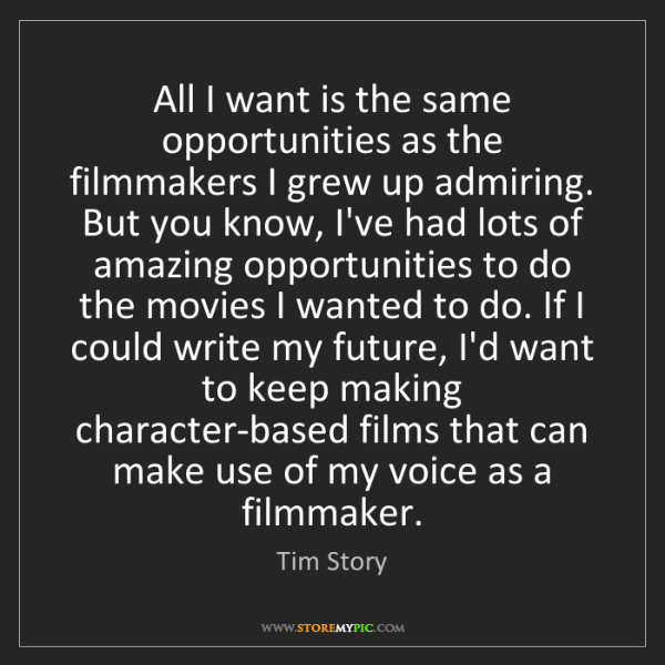 Tim Story: All I want is the same opportunities as the filmmakers...