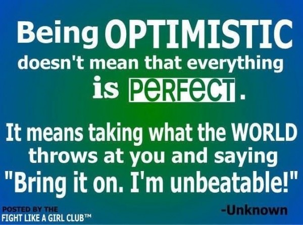 Being optimistic doesnt mean that everything is perfect