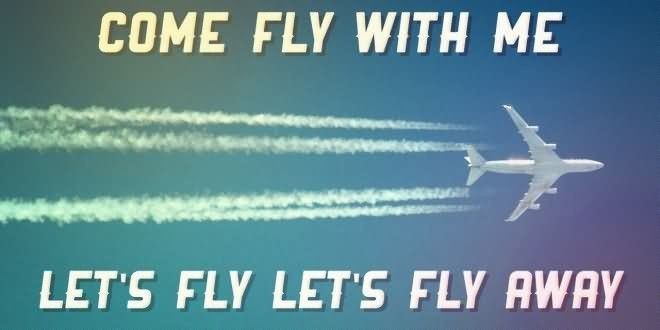 come fly with me lets fly lest fly away storemypic