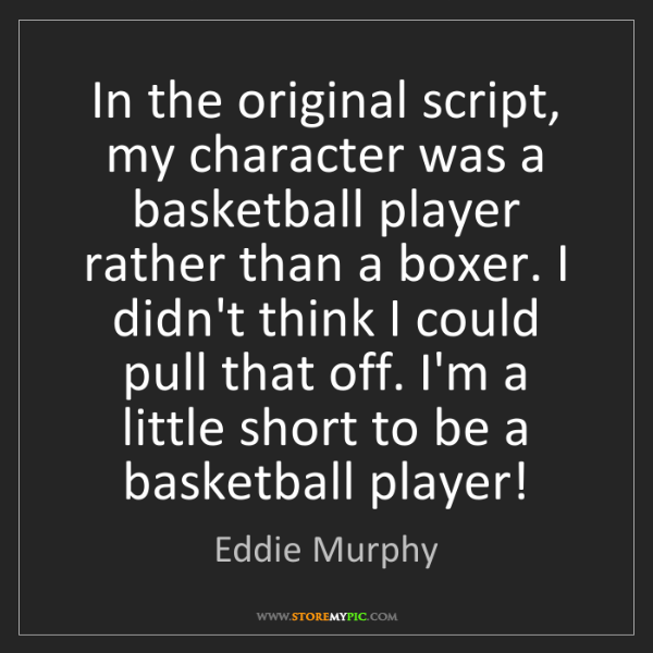 Eddie Murphy: In the original script, my character was a basketball...