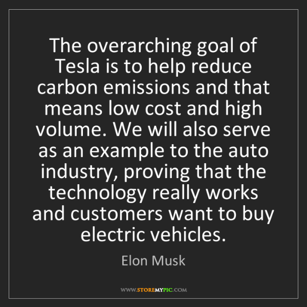 Elon Musk: The overarching goal of Tesla is to help reduce carbon...