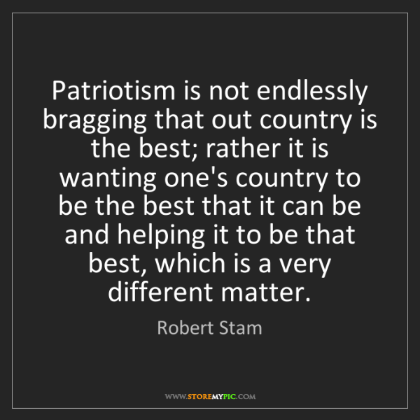 Robert Stam: Patriotism is not endlessly bragging that out country...