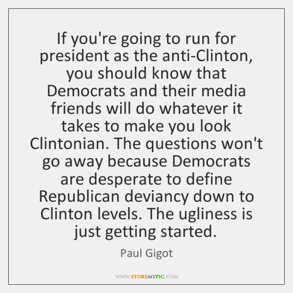 If you're going to run for president as the anti-Clinton, you should ...