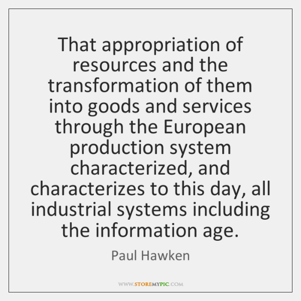 That appropriation of resources and the transformation of them into goods and ...