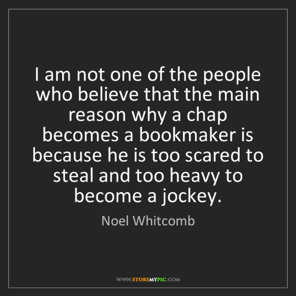 Noel Whitcomb: I am not one of the people who believe that the main...