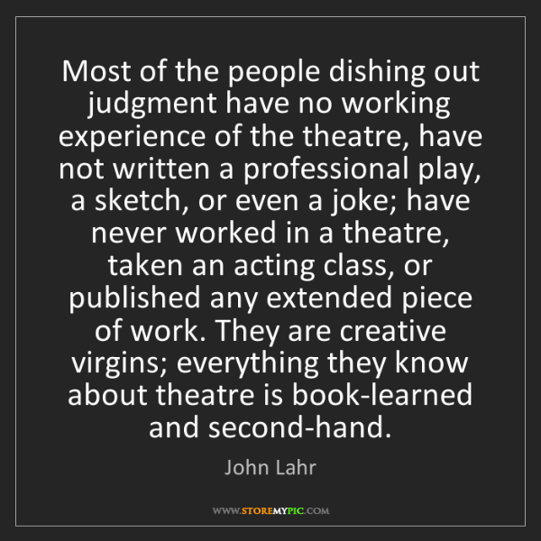 John Lahr: Most of the people dishing out judgment have no working...