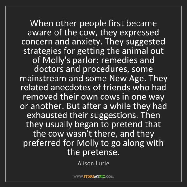 Alison Lurie: When other people first became aware of the cow, they...