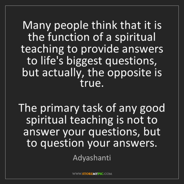 Adyashanti: Many people think that it is the function of a spiritual...