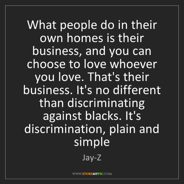 Jay-Z: What people do in their own homes is their business,...
