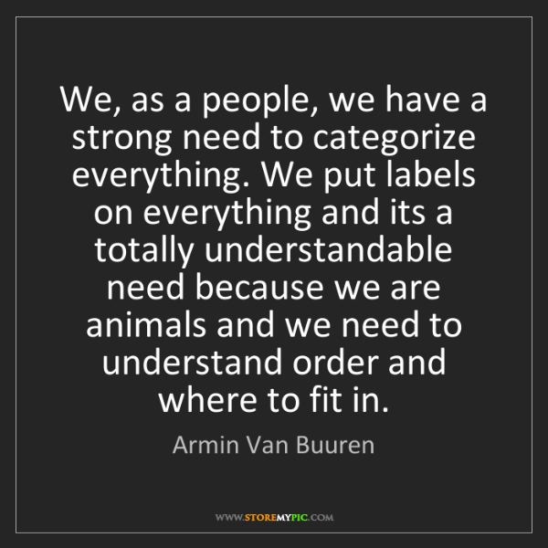 Armin Van Buuren: We, as a people, we have a strong need to categorize...