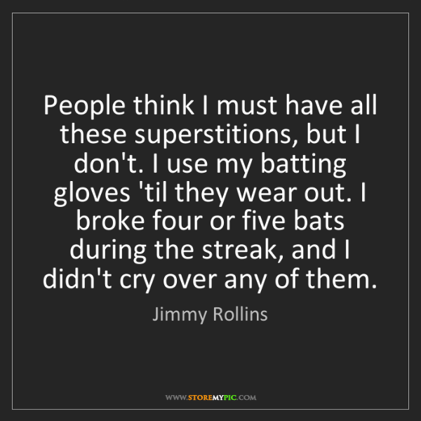 Jimmy Rollins: People think I must have all these superstitions, but...