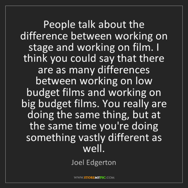 Joel Edgerton: People talk about the difference between working on stage...
