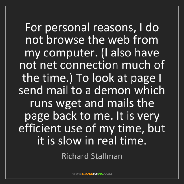 Richard Stallman: For personal reasons, I do not browse the web from my...