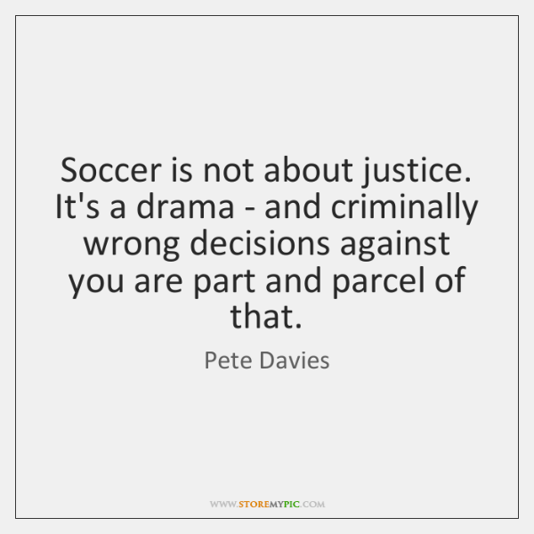 Soccer is not about justice. It's a drama - and criminally wrong ...
