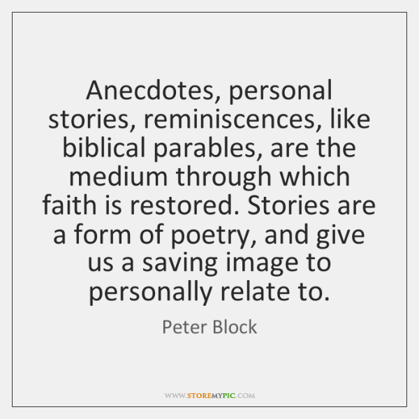 Anecdotes, personal stories, reminiscences, like biblical parables, are the medium through which ...
