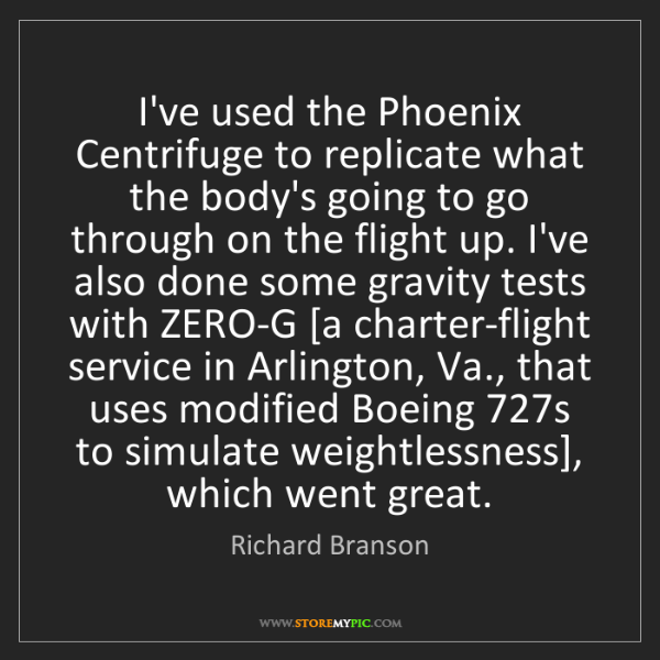 Richard Branson: I've used the Phoenix Centrifuge to replicate what the...