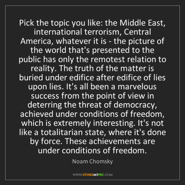 Noam Chomsky: Pick the topic you like: the Middle East, international...