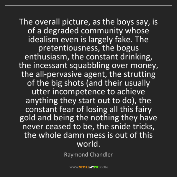 Raymond Chandler: The overall picture, as the boys say, is of a degraded...