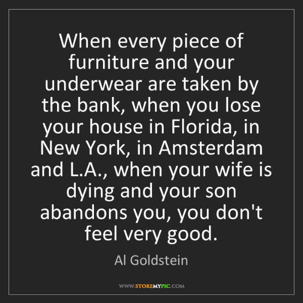 Al Goldstein: When every piece of furniture and your underwear are...