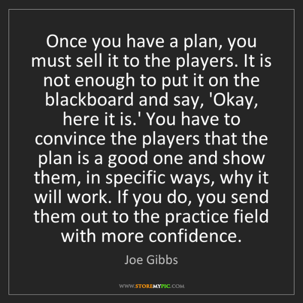 Joe Gibbs: Once you have a plan, you must sell it to the players....