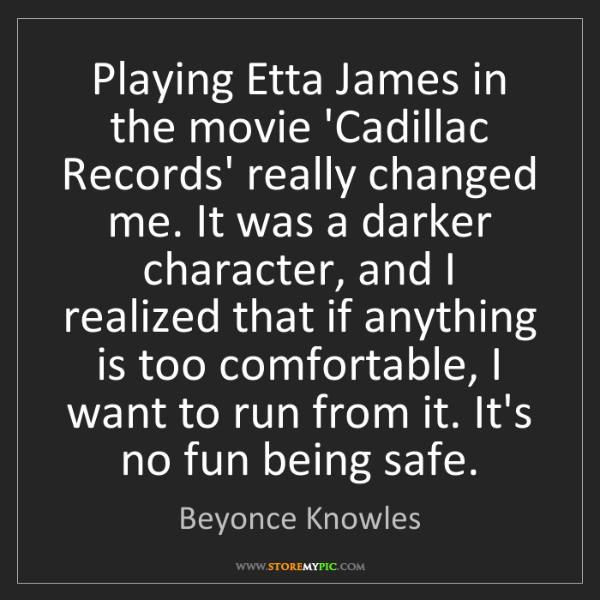 Beyonce Knowles: Playing Etta James in the movie 'Cadillac Records' really...