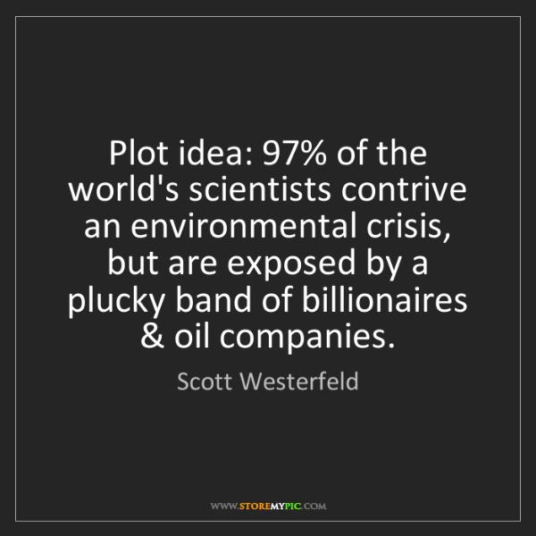 Scott Westerfeld: Plot idea: 97% of the world's scientists contrive an...