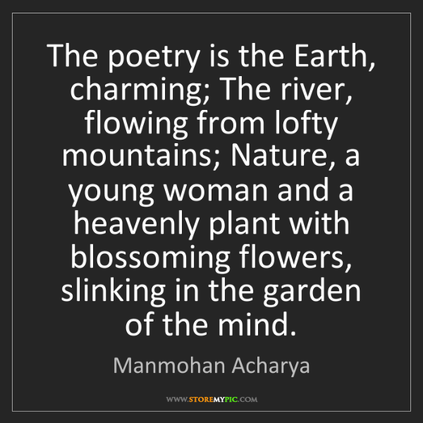 Manmohan Acharya: The poetry is the Earth, charming; The river, flowing...