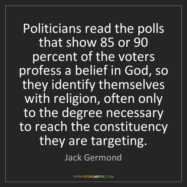 Jack Germond: Politicians read the polls that show 85 or 90 percent...