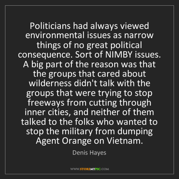 Denis Hayes: Politicians had always viewed environmental issues as...