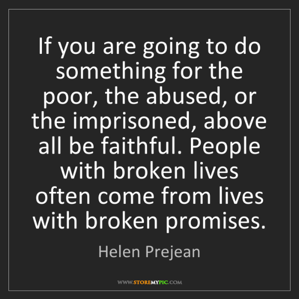 Helen Prejean: If you are going to do something for the poor, the abused,...