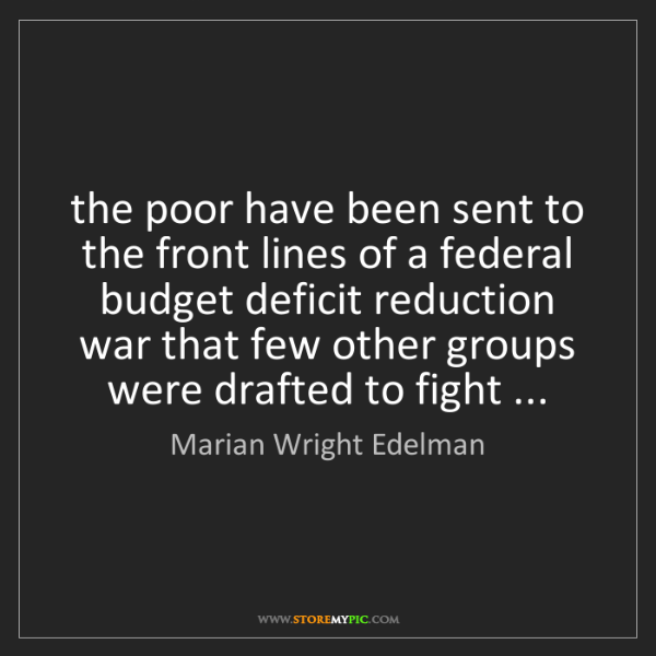 Marian Wright Edelman: the poor have been sent to the front lines of a federal...
