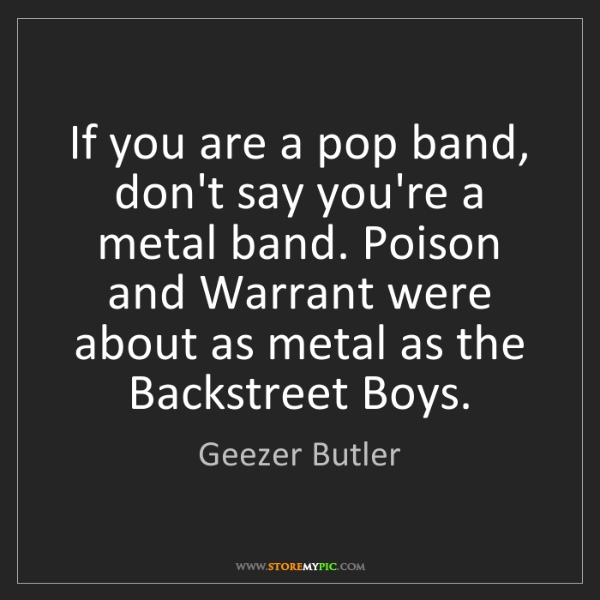 Geezer Butler: If you are a pop band, don't say you're a metal band....