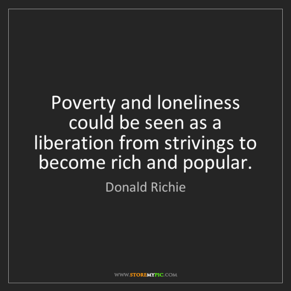 Donald Richie: Poverty and loneliness could be seen as a liberation...