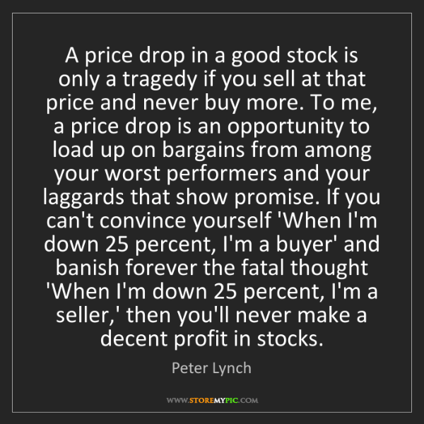 Peter Lynch: A price drop in a good stock is only a tragedy if you...