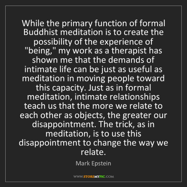Mark Epstein: While the primary function of formal Buddhist meditation...