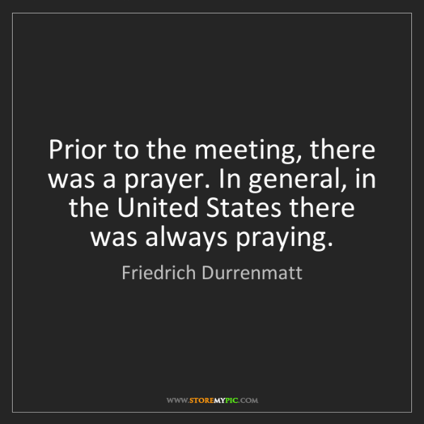 Friedrich Durrenmatt: Prior to the meeting, there was a prayer. In general,...
