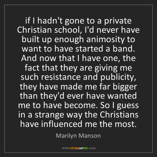 Marilyn Manson: if I hadn't gone to a private Christian school, I'd never...